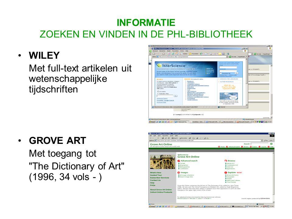 WILEY Met full-text artikelen uit wetenschappelijke tijdschriften GROVE ART Met toegang tot The Dictionary of Art (1996, 34 vols - ) INFORMATIE ZOEKEN EN VINDEN IN DE PHL-BIBLIOTHEEK