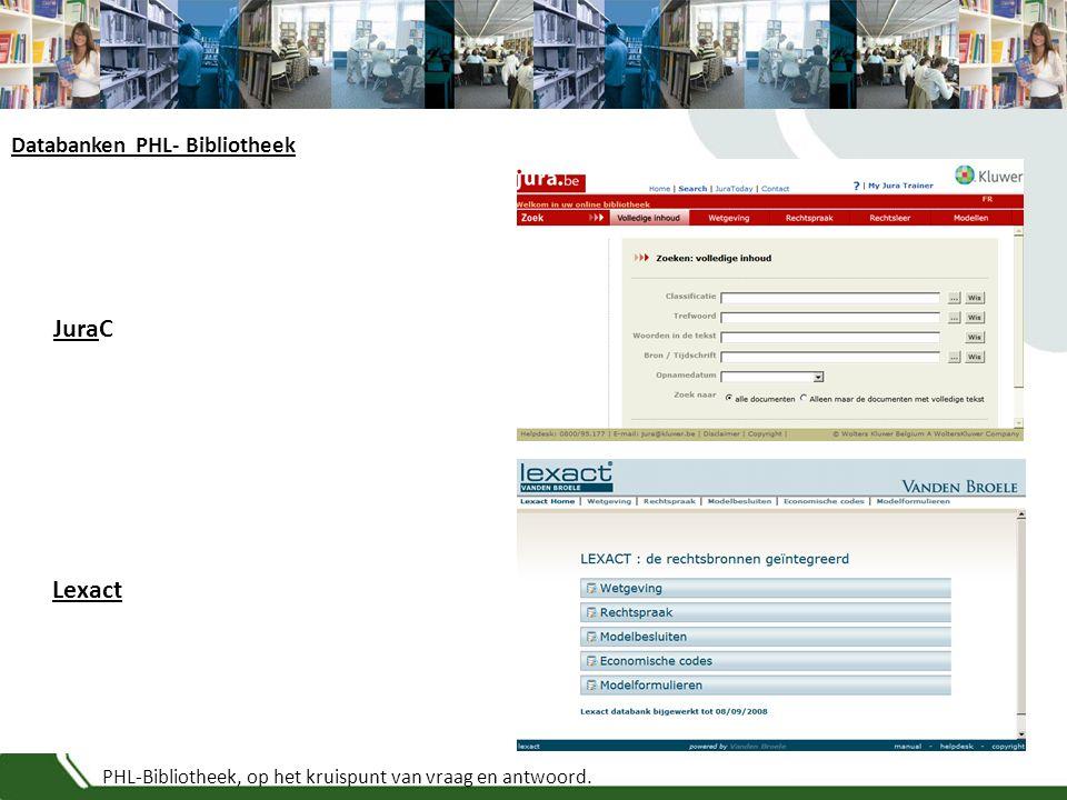 PHL-Bibliotheek, op het kruispunt van vraag en antwoord. Databanken PHL- Bibliotheek JuraC Lexact