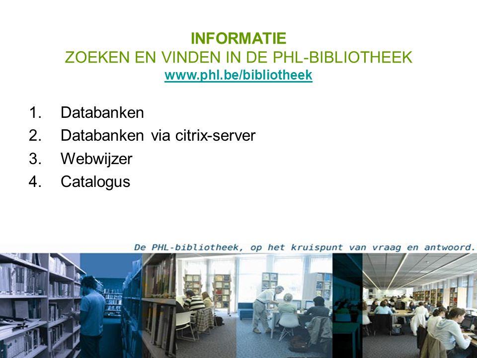 INFORMATIE ZOEKEN EN VINDEN IN DE PHL-BIBLIOTHEEK DATABANKEN www.phl.be/databanken (op de PHL-campus) www.phl.be/databanken