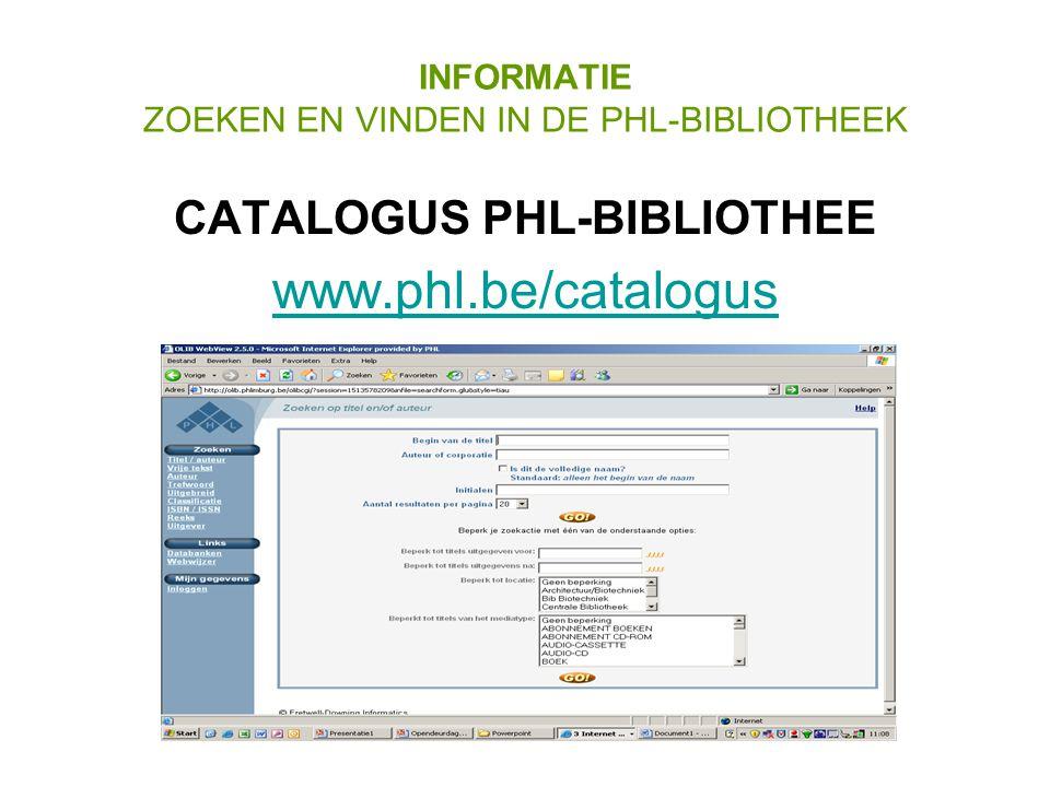 INFORMATIE ZOEKEN EN VINDEN IN DE PHL-BIBLIOTHEEK CATALOGUS PHL-BIBLIOTHEE www.phl.be/catalogus