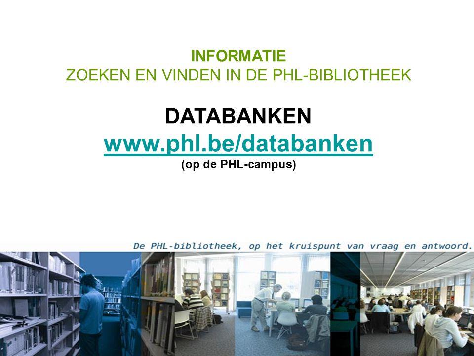 INFORMATIE ZOEKEN EN VINDEN IN DE PHL-BIBLIOTHEEK DATABANKEN