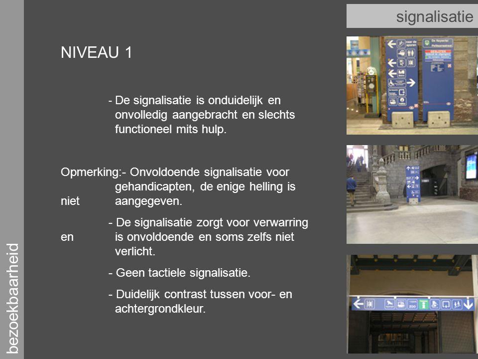 bezoekbaarheid signalisatie NIVEAU 1 - De signalisatie is onduidelijk en onvolledig aangebracht en slechts functioneel mits hulp.