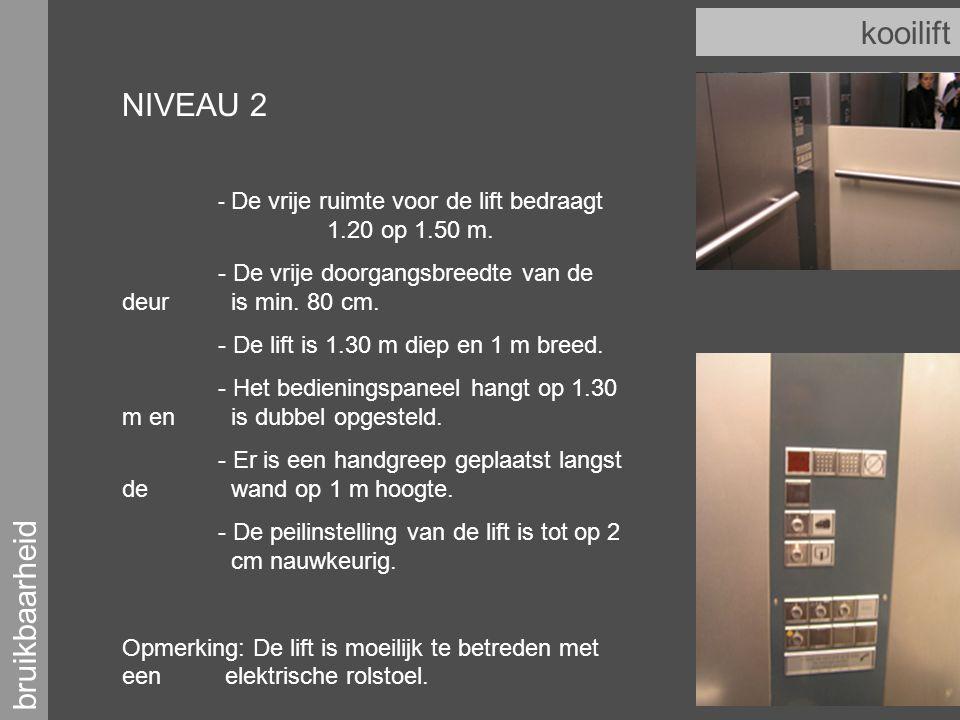 bruikbaarheid kooilift NIVEAU 2 - De vrije ruimte voor de lift bedraagt 1.20 op 1.50 m.
