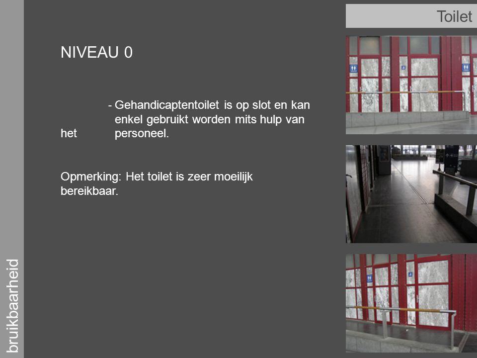 bruikbaarheid Toilet NIVEAU 0 - Gehandicaptentoilet is op slot en kan enkel gebruikt worden mits hulp van het personeel.
