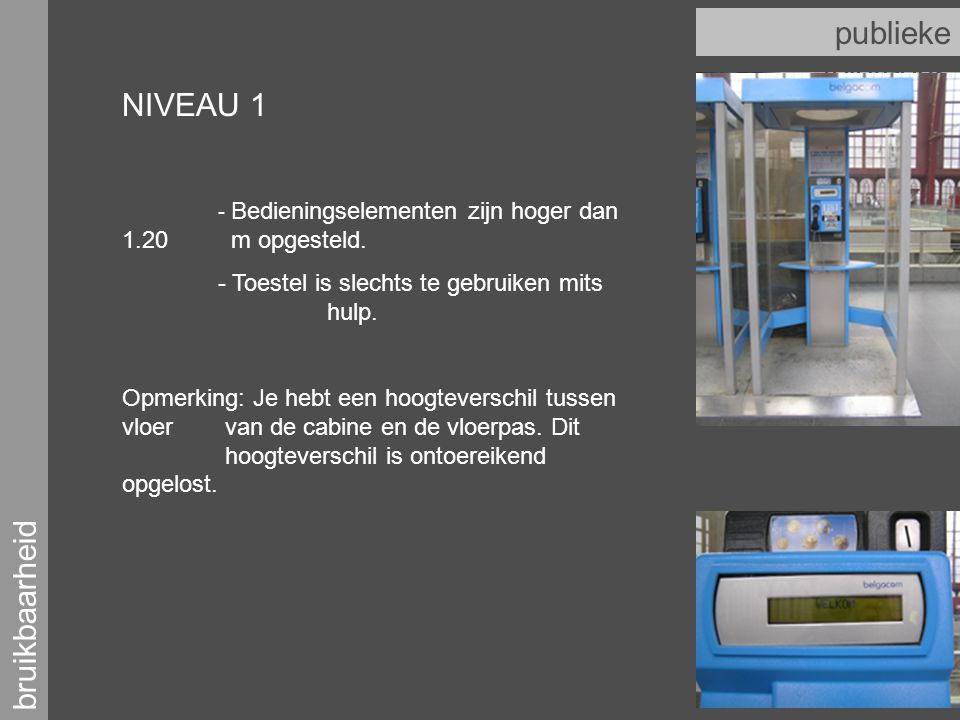 bruikbaarheid publieke telefoons NIVEAU 1 - Bedieningselementen zijn hoger dan 1.20 m opgesteld.