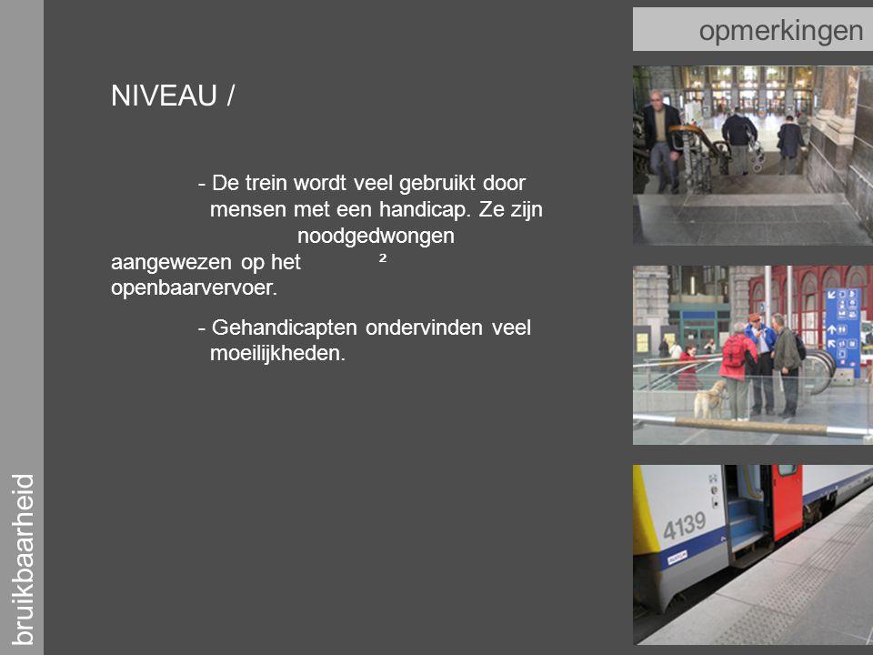 bruikbaarheid opmerkingen NIVEAU / - De trein wordt veel gebruikt door mensen met een handicap.