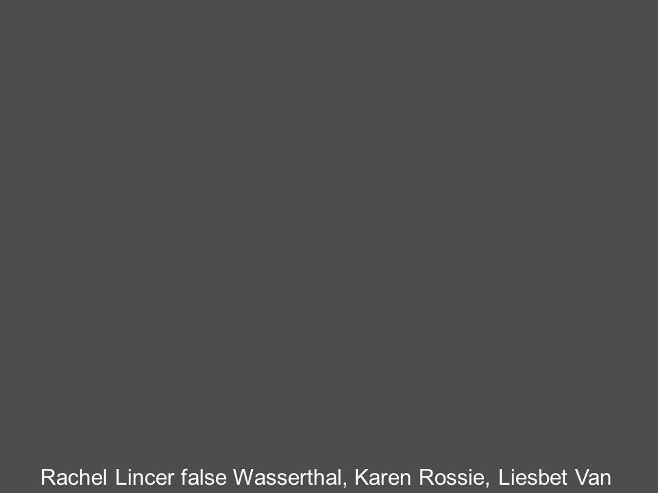 Rachel Lincer false Wasserthal, Karen Rossie, Liesbet Van Royen