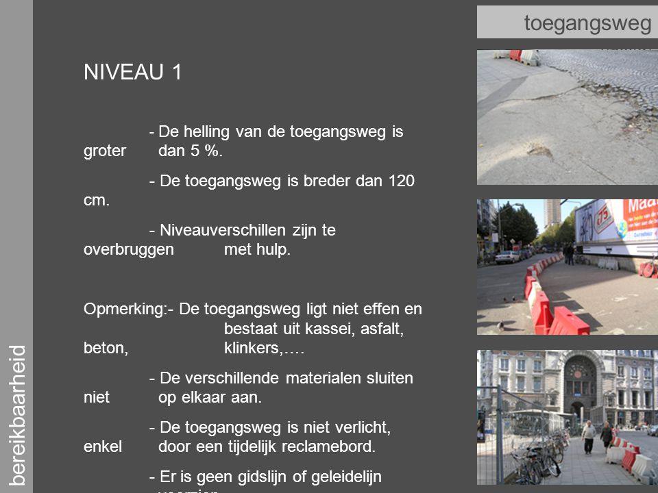 bereikbaarheid toegangsweg (hoofd) NIVEAU 1 - De helling van de toegangsweg is groter dan 5 %.