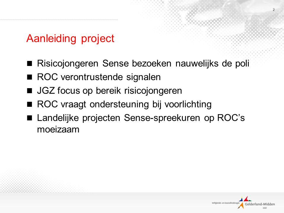 2 Aanleiding project Risicojongeren Sense bezoeken nauwelijks de poli ROC verontrustende signalen JGZ focus op bereik risicojongeren ROC vraagt ondersteuning bij voorlichting Landelijke projecten Sense-spreekuren op ROC's moeizaam