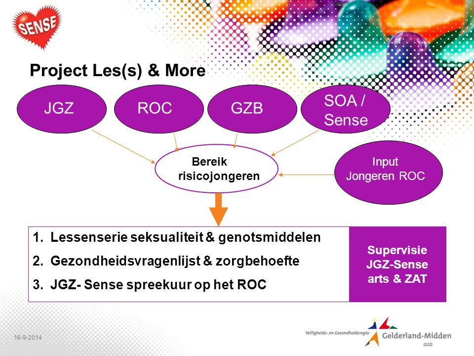 16-9-2014 Project Les(s) & More 1.Lessenserie seksualiteit & genotsmiddelen 2.Gezondheidsvragenlijst & zorgbehoefte 3.JGZ- Sense spreekuur op het ROC Supervisie JGZ-Sense arts & ZAT JGZROCGZB Input Jongeren ROC SOA / Sense Bereik risicojongeren