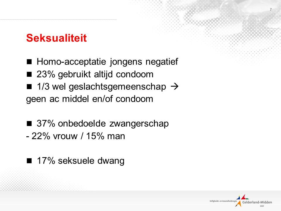 7 Seksualiteit Homo-acceptatie jongens negatief 23% gebruikt altijd condoom 1/3 wel geslachtsgemeenschap  geen ac middel en/of condoom 37% onbedoelde zwangerschap - 22% vrouw / 15% man 17% seksuele dwang