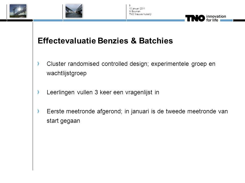 10 januari 2011 9 Effectevaluatie Benzies & Batchies Cluster randomised controlled design; experimentele groep en wachtlijstgroep Leerlingen vullen 3