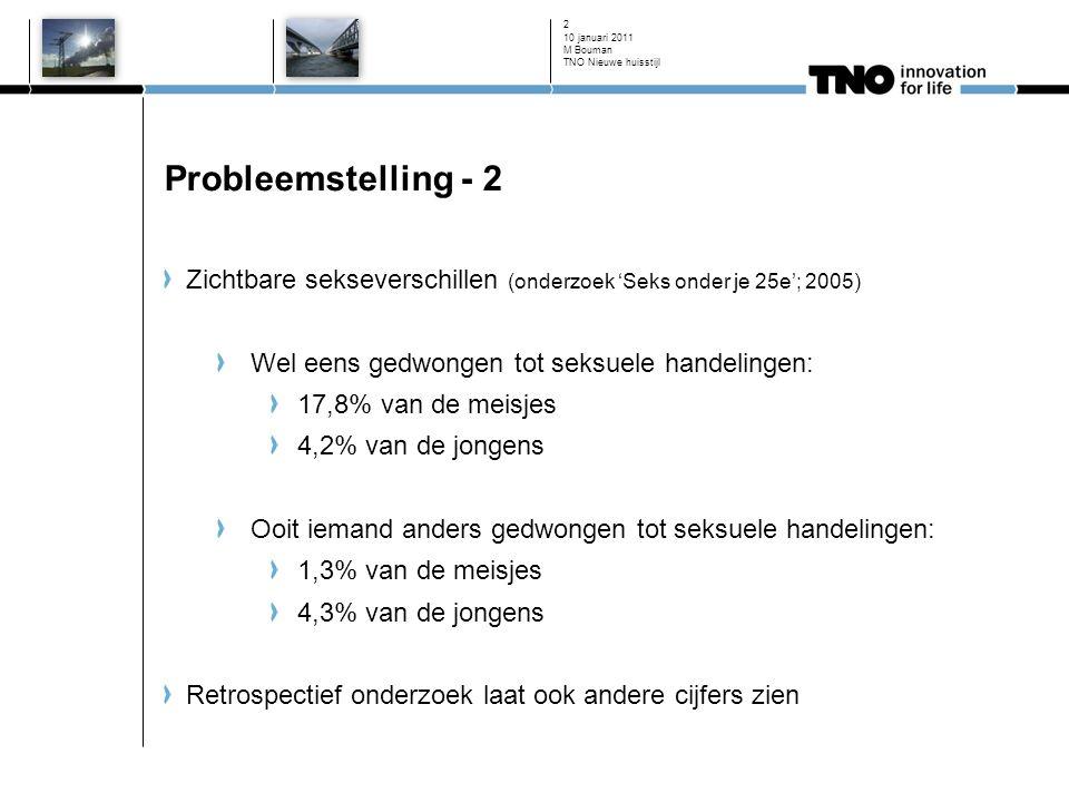 10 januari 2011 2 Probleemstelling - 2 Zichtbare sekseverschillen (onderzoek 'Seks onder je 25e'; 2005) Wel eens gedwongen tot seksuele handelingen: 1