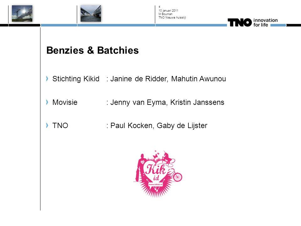 10 januari 2011 4 Benzies & Batchies Stichting Kikid: Janine de Ridder, Mahutin Awunou Movisie: Jenny van Eyma, Kristin Janssens TNO: Paul Kocken, Gab