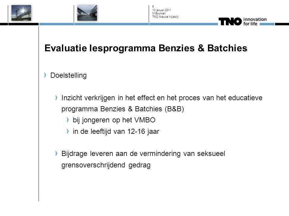 10 januari 2011 6 Evaluatie lesprogramma Benzies & Batchies Doelstelling Inzicht verkrijgen in het effect en het proces van het educatieve programma B