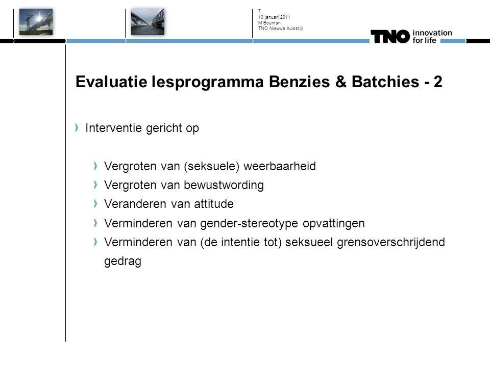 10 januari 2011 7 Evaluatie lesprogramma Benzies & Batchies - 2 Interventie gericht op Vergroten van (seksuele) weerbaarheid Vergroten van bewustwordi