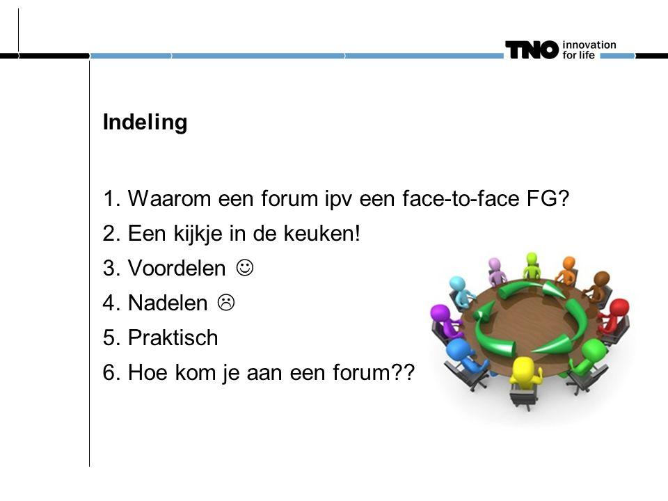 Indeling 1.Waarom een forum ipv een face-to-face FG? 2.Een kijkje in de keuken! 3.Voordelen 4.Nadelen  5.Praktisch 6.Hoe kom je aan een forum??