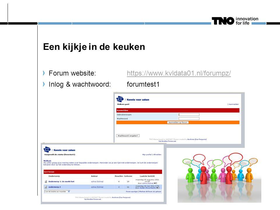 Een kijkje in de keuken Forum website: https://www.kvldata01.nl/forumpz/https://www.kvldata01.nl/forumpz/ Inlog & wachtwoord: forumtest1