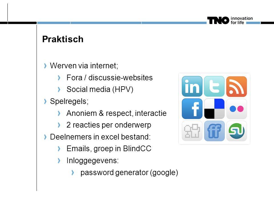 Praktisch Werven via internet; Fora / discussie-websites Social media (HPV) Spelregels; Anoniem & respect, interactie 2 reacties per onderwerp Deelnem
