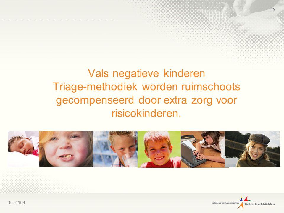 16-9-2014 10 Vals negatieve kinderen Triage-methodiek worden ruimschoots gecompenseerd door extra zorg voor risicokinderen.