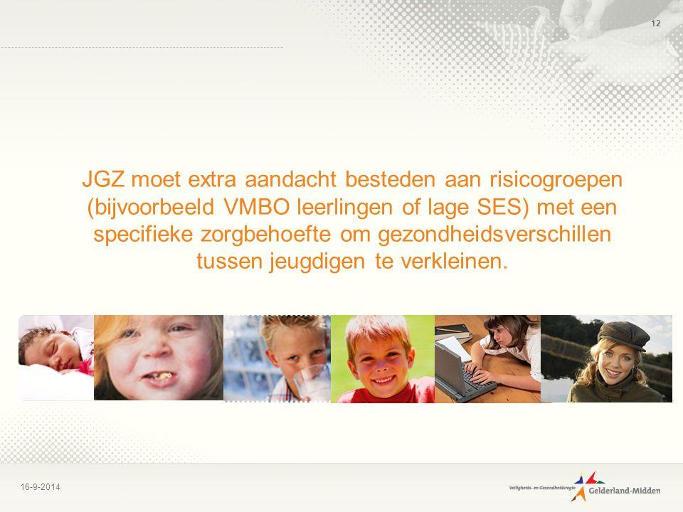 16-9-2014 12 JGZ moet extra aandacht besteden aan risicogroepen (bijvoorbeeld VMBO leerlingen of lage SES) met een specifieke zorgbehoefte om gezondhe