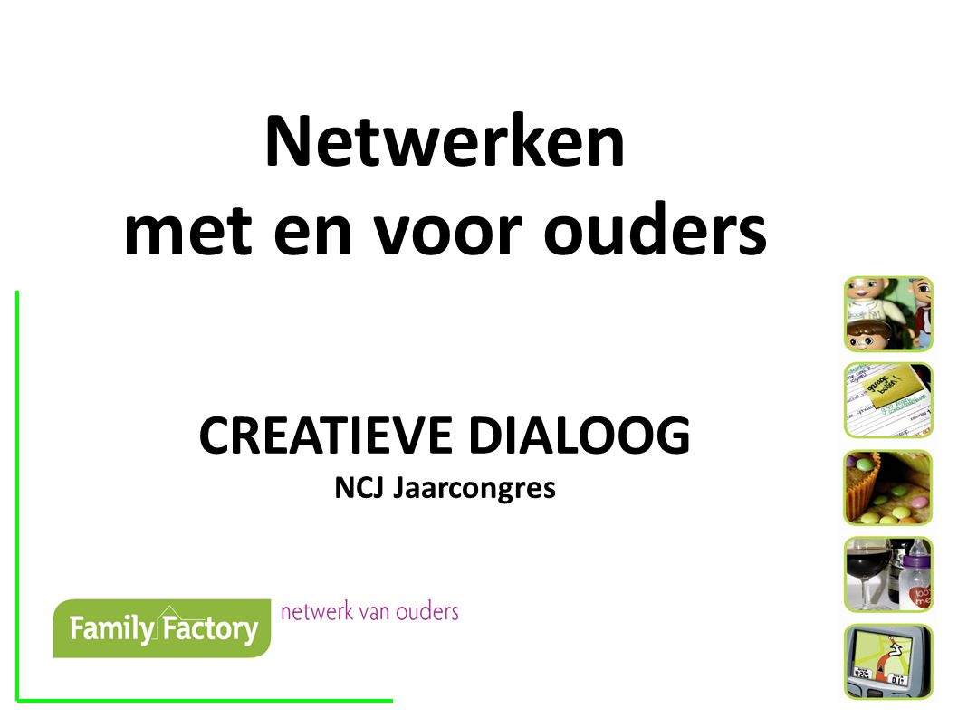 Netwerken met en voor ouders CREATIEVE DIALOOG NCJ Jaarcongres