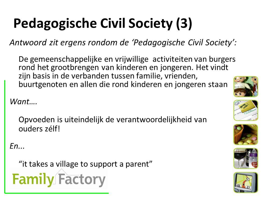Pedagogische Civil Society (3) Antwoord zit ergens rondom de 'Pedagogische Civil Society': De gemeenschappelijke en vrijwillige activiteiten van burgers rond het grootbrengen van kinderen en jongeren.