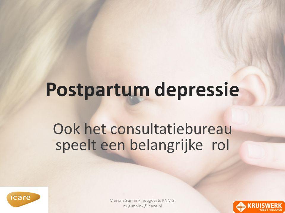 Postpartum depressie Ook het consultatiebureau speelt een belangrijke rol Marian Gunnink, jeugdarts KNMG, m.gunnink@icare.nl