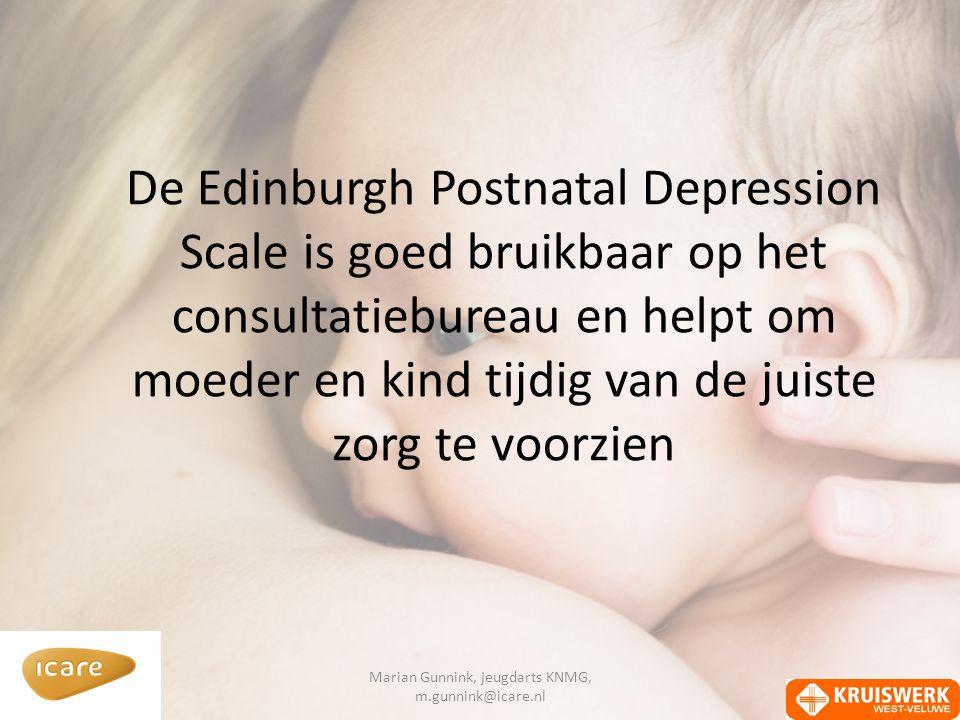 De Edinburgh Postnatal Depression Scale is goed bruikbaar op het consultatiebureau en helpt om moeder en kind tijdig van de juiste zorg te voorzien Marian Gunnink, jeugdarts KNMG, m.gunnink@icare.nl