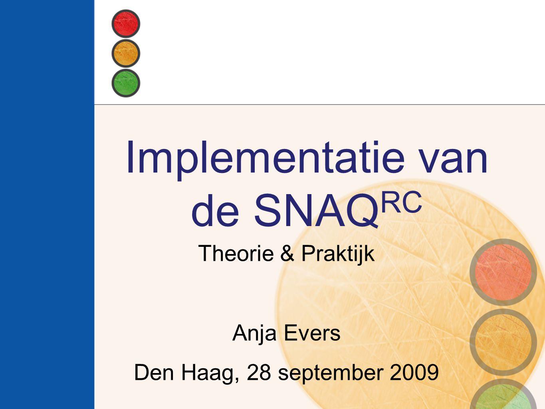 Implementatie van de SNAQ RC Theorie & Praktijk Anja Evers Den Haag, 28 september 2009