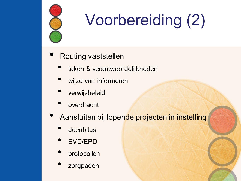 Voorbereiding (2) Routing vaststellen taken & verantwoordelijkheden wijze van informeren verwijsbeleid overdracht Aansluiten bij lopende projecten in