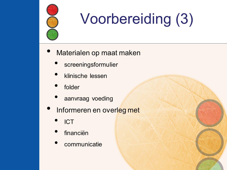 Voorbereiding (3) Materialen op maat maken screeningsformulier klinische lessen folder aanvraag voeding Informeren en overleg met ICT financiën commun