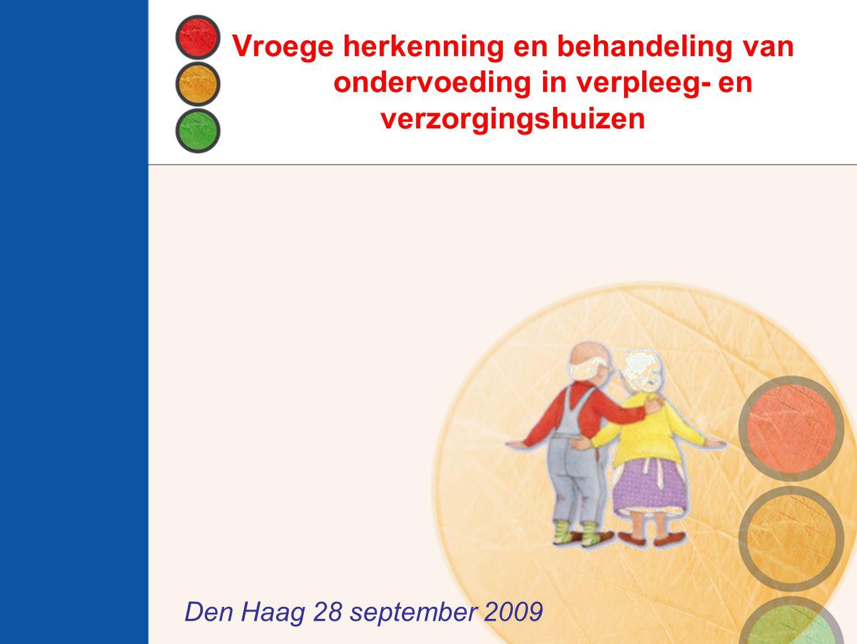 Vroege herkenning en behandeling van ondervoeding in verpleeg- en verzorgingshuizen Den Haag 28 september 2009