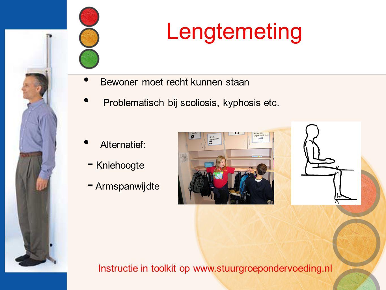 Lengtemeting Bewoner moet recht kunnen staan Problematisch bij scoliosis, kyphosis etc.