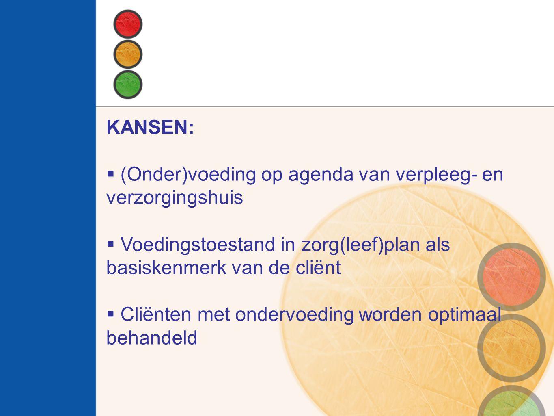 KANSEN:   (Onder)voeding op agenda van verpleeg- en verzorgingshuis  Voedingstoestand in zorg(leef)plan als basiskenmerk van de cliënt  Cliënten met ondervoeding worden optimaal behandeld
