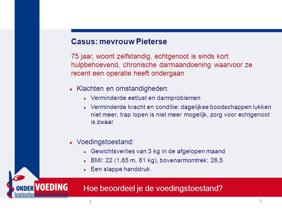 Casus: mevrouw Pieterse ● Klachten en omstandigheden: ● Verminderde eetlust en darmproblemen ● Verminderde kracht en conditie: dagelijkse boodschappen
