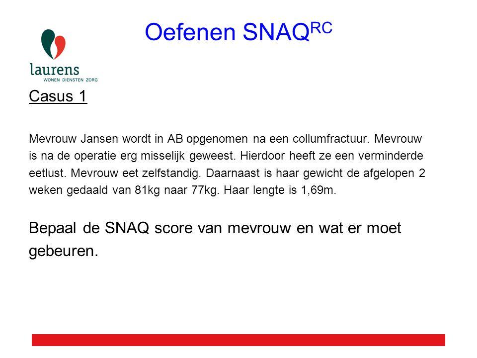 Oefenen SNAQ RC Casus 1 Mevrouw Jansen wordt in AB opgenomen na een collumfractuur. Mevrouw is na de operatie erg misselijk geweest. Hierdoor heeft ze