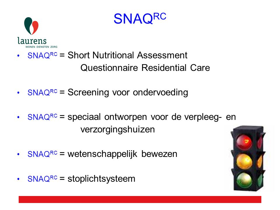 SNAQ RC SNAQ RC = Short Nutritional Assessment Questionnaire Residential Care SNAQ RC = Screening voor ondervoeding SNAQ RC = speciaal ontworpen voor