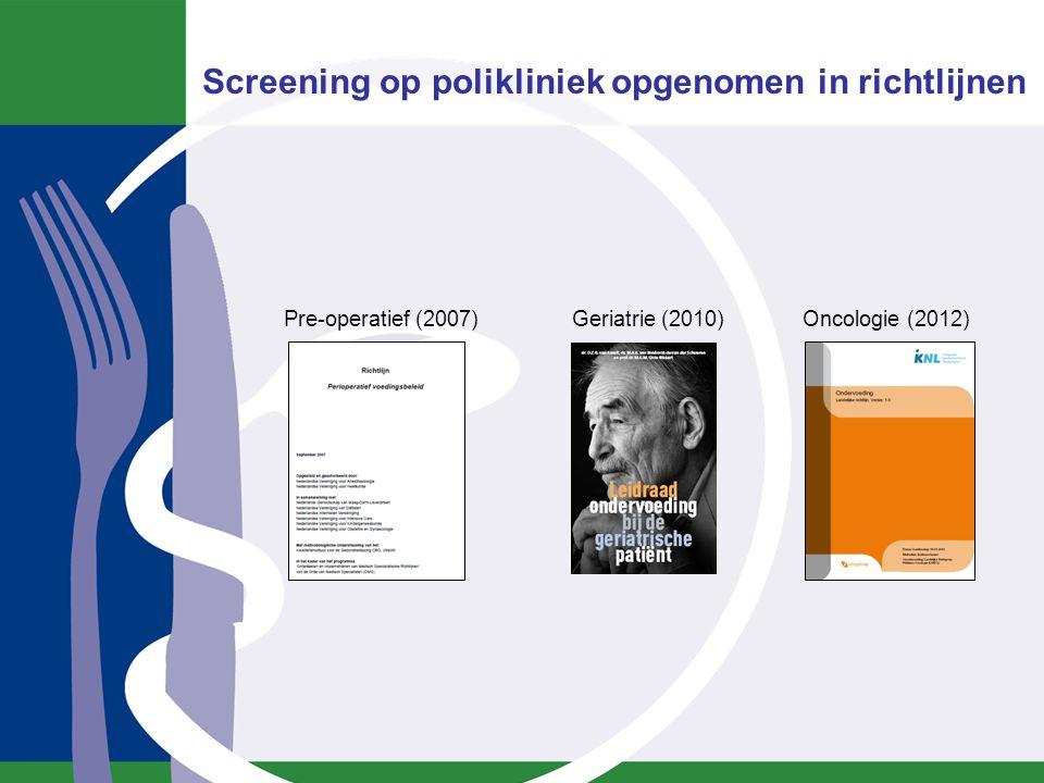 Screening op polikliniek opgenomen in richtlijnen Pre-operatief (2007)Geriatrie (2010)Oncologie (2012)