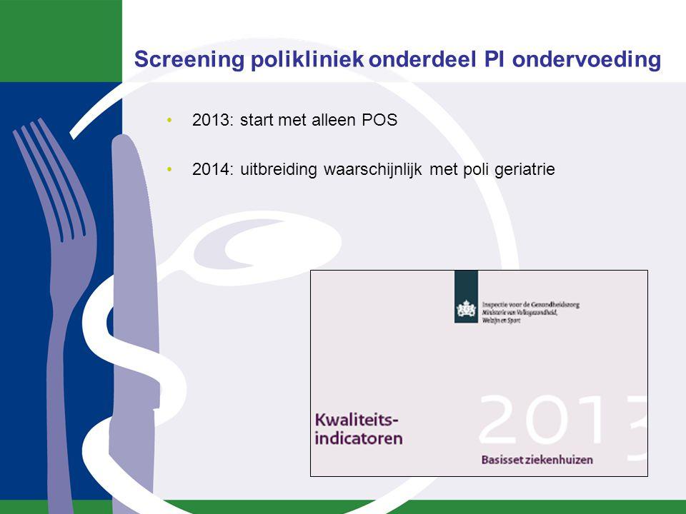 Screening polikliniek onderdeel PI ondervoeding 2013: start met alleen POS 2014: uitbreiding waarschijnlijk met poli geriatrie