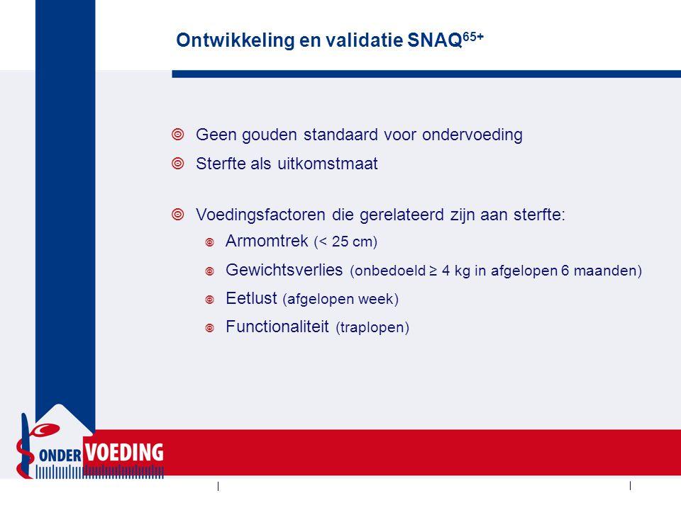 Ontwikkeling en validatie SNAQ 65+  Geen gouden standaard voor ondervoeding  Sterfte als uitkomstmaat  Voedingsfactoren die gerelateerd zijn aan st