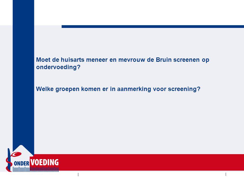 Moet de huisarts meneer en mevrouw de Bruin screenen op ondervoeding? Welke groepen komen er in aanmerking voor screening?