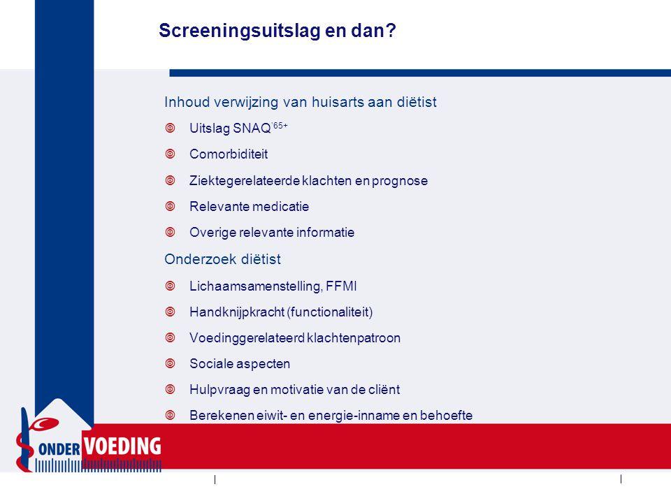 Screeningsuitslag en dan? Inhoud verwijzing van huisarts aan diëtist  Uitslag SNAQ '65+  Comorbiditeit  Ziektegerelateerde klachten en prognose  R