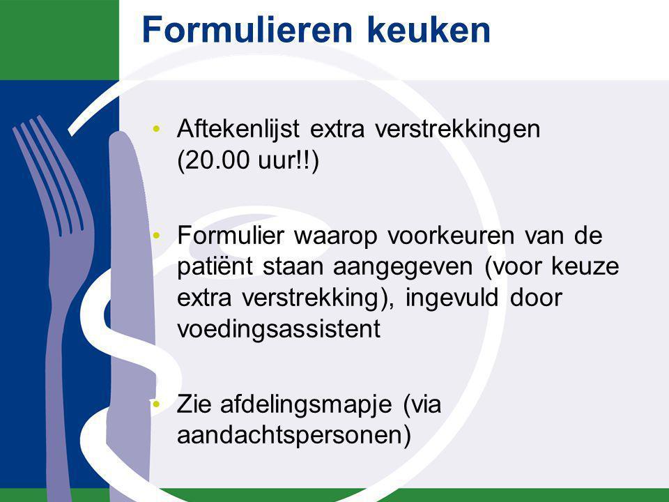 Formulieren keuken Aftekenlijst extra verstrekkingen (20.00 uur!!) Formulier waarop voorkeuren van de patiënt staan aangegeven (voor keuze extra verst