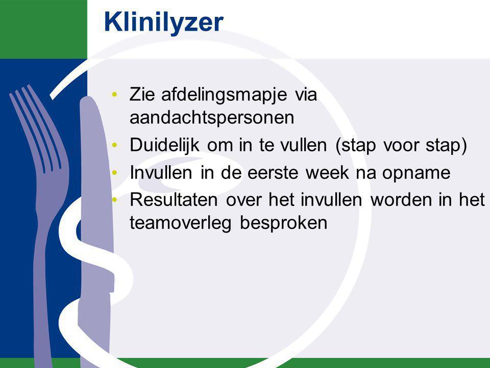 Klinilyzer Zie afdelingsmapje via aandachtspersonen Duidelijk om in te vullen (stap voor stap) Invullen in de eerste week na opname Resultaten over he