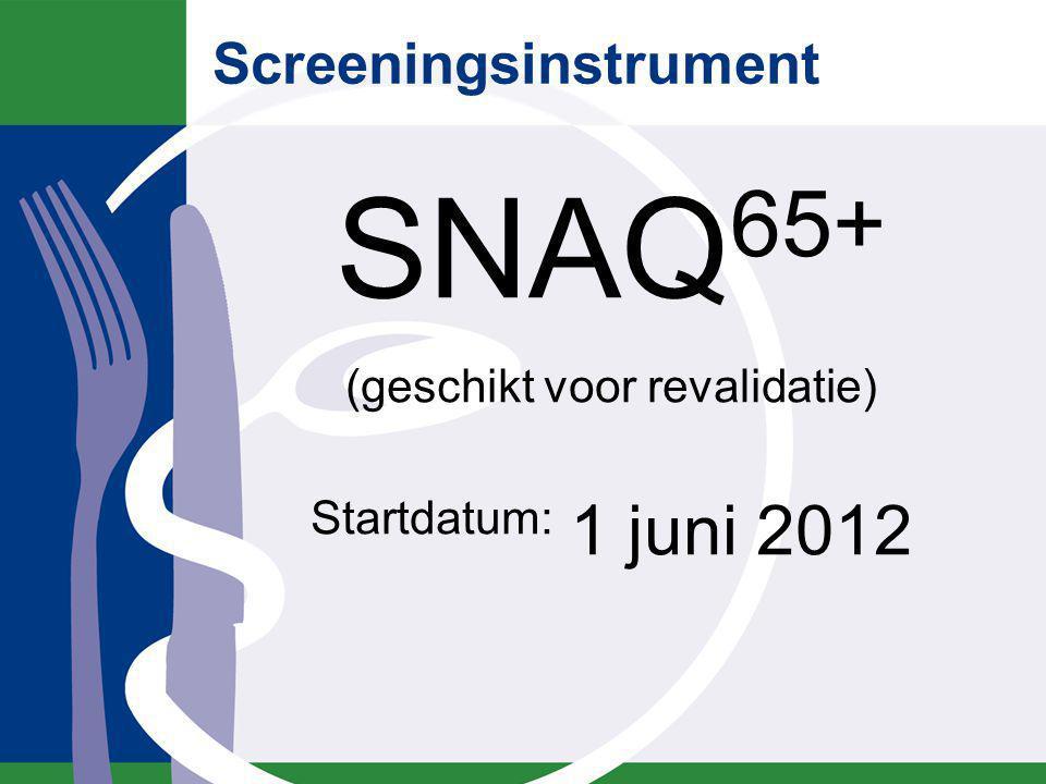 Screeningsinstrument SNAQ 65+ (geschikt voor revalidatie) Startdatum: 1 juni 2012