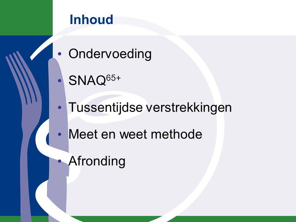 Inhoud Ondervoeding SNAQ 65+ Tussentijdse verstrekkingen Meet en weet methode Afronding