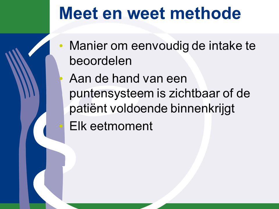 Meet en weet methode Manier om eenvoudig de intake te beoordelen Aan de hand van een puntensysteem is zichtbaar of de patiënt voldoende binnenkrijgt E