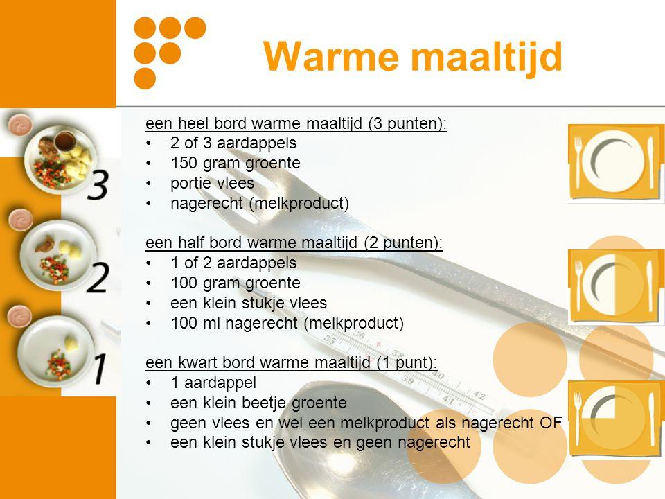 Warme maaltijd een heel bord warme maaltijd (3 punten): 2 of 3 aardappels 150 gram groente portie vlees nagerecht (melkproduct) een half bord warme ma