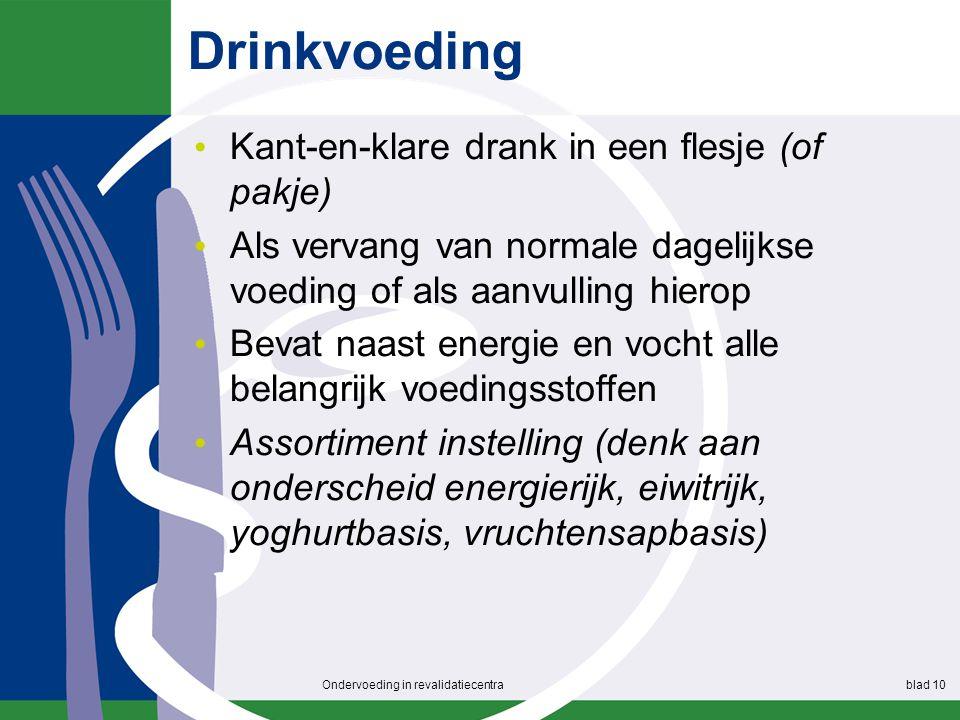 Drinkvoeding Kant-en-klare drank in een flesje (of pakje) Als vervang van normale dagelijkse voeding of als aanvulling hierop Bevat naast energie en v